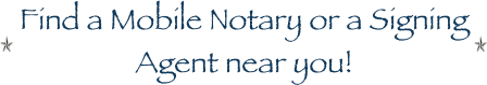 Find a Mobile Notary or a Signing Agent near you!