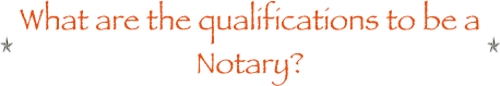 What are the qualifications to be a Notary?